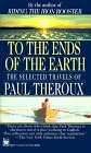 To the Ends of the Earth - Paul Theroux